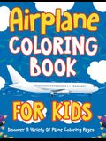 Airplane Coloring Book For Kids: Discover A Variety Of Plane Coloring Pages