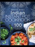 Indian Instant Pot Cookbook: 100+ Authentic Indian Recipes for Your Pressure Cooker in Half the Time