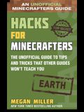 Hacks for Minecrafters: Earth: The Unofficial Guide to Tips and Tricks That Other Guides Won't Teach You