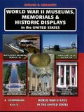 World War II Museums, Memorials & Historic Displays in the United States: A Companion Book to World War II Sites in the United States