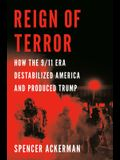 Reign of Terror: How the 9/11 Era Destabilized America and Produced Trump