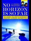 No Horizon Is So Far: Two Women and Their Extraordinary Journey Across Antarctica