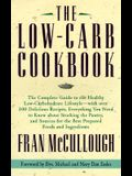 The Low Carb Cookbook: The Complete Guide to the Healthy Low-Carbohydrate Lifestyle--With Over 250 Delicious Recipes, Everything You Need to