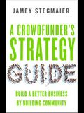 A Crowdfunderas Strategy Guide: Build a Better Business by Building Community