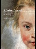 A Perfect Ground: Preparatory Layers for Oil Paintings 1550-1900