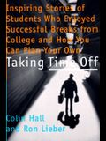 Taking Time Off: Profiles of Students Who Enjoyed Successful Sabbaticals from College and How You Can Do the Same