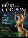 The Heart of the Goddess: Art, Myth and Meditations of the World's Sacred Feminine