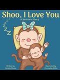 Shoo, I Love You: A Bedtime Story