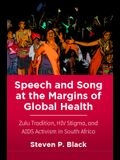 Speech and Song at the Margins of Global Health: Zulu Tradition, HIV Stigma, and AIDS Activism in South Africa