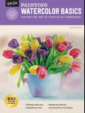 Painting: Watercolor Basics: Master the Art of Painting in Watercolor