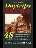 Daytrips France: 48 One-Day Adventures by Rail, Bus or Car--Includes Paris Walking Tours, Sixth Edition