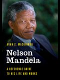 Nelson Mandela: A Reference Guide to His Life and Works
