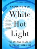 White Hot Light: Twenty-Five Years in Emergency Medicine