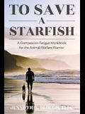 To Save a Starfish: A Compassion-Fatigue Workbook for the Animal-Welfare Warrior