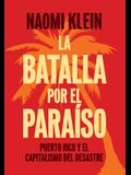 La Batalla Por El Paraíso: Puerto Rico Y El Capitalismo del Desastre = The Battle for Paradise