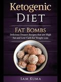 Ketogenic Diet: Fat Bombs: Delicious Dessert Recipes that are High Fat and Low Carb for Weight Loss