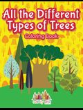 All the Different Types of Trees Coloring Book
