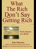 What the Rich Don't Say about Getting Rich: Work Smarter, Live Better