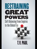 Restraining Great Powers: Soft Balancing from Empires to the Global Era