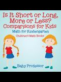 Is It Short or Long, More or Less? Comparisons for Kids - Math for Kindergarten Children's Math Books