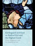 Kierkegaard and Kant on Radical Evil and the Highest Good: Virtue, Happiness, and the Kingdom of God