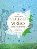 The Little Book of Self-Care for Virgo: Simple Ways to Refresh and Restore--According to the Stars
