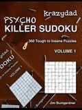Krazydad Psycho Killer Sudoku Volume 1: 360 Tough to Insane Puzzles