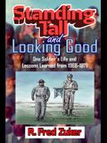 Standing Tall and Looking Good: One Soldier's Life and Lessons Learned from 1968-1971