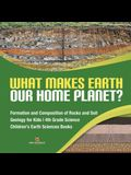 What Makes Earth Our Home Planet? - Formation and Composition of Rocks and Soil - Geology for Kids - 4th Grade Science - Children's Earth Sciences Boo