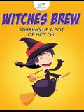 Witches Brew Stirring Up a Pot of Hot Oil