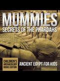 Mummies Secrets of the Pharaohs: Ancient Egypt for Kids - Children's Archaeology Books Edition