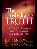 The Unshakable Truth(r): How You Can Experience the 12 Essentials of a Relevant Faith