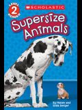 Supersize Animals (Scholastic Reader, Level 2)