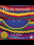 Dia de Mercado: Una Historia Contada A Traves del Arte Popular = Market Day (Spanish Edition)