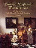 Baroque Keyboard Masterpieces: 39 Works by Bach, Handel, Scarlatti, Couperin and Others