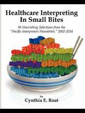 Healthcare Interpreting in Small Bites: 50 Nourshing Selections from the Pacific Interpreters Newsletter, 2002-2010