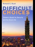 Difficult Choices: Taiwan's Quest for Security and the Good Life