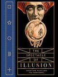 The Spectacle of Illusion: Deception, Magic and the Paranormal