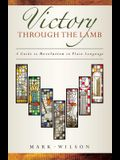 Victory Through the Lamb: A Guide to Revelation in Plain Language