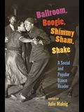 Ballroom, Boogie, Shimmy Sham, Shake: A Social and Popular Dance Reader