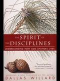The Spirit of the Disciplines - Reissue: Understanding How God Changes Lives