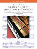The Basic Book of Scales, Chords, Arpeggios & Cadences: Includes All the Major, Minor (Natural, Harmonic, Melodic) & Chromatic Scales