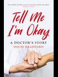 Tell Me I'm Okay: A Doctor's Story
