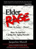 Elder Rage 2/E: How to Survive Caring for Aging Parents
