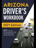Arizona Driver's Workbook: 320+ Practice Driving Questions to Help You Pass the Arizona Learner's Permit Test
