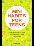 Mini Habits for Teens: Small Changes to Help You Navigate Life's Challenges