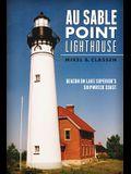 Au Sable Point Lighthouse: Beacon on Lake Superior's Shipwreck Coast