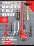 The Maker's Field Guide: The Art & Science of Making Anything Imaginable