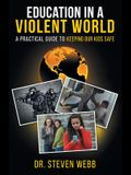 Education in a Violent World: A Practical Guide to Keeping Our Kids Safe