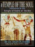 Temple of the Soul Initiation Philosophy in the Temple of Osiris at Abydos: Decoded Temple Mysteries Translations of Temple Inscriptions and Walking P